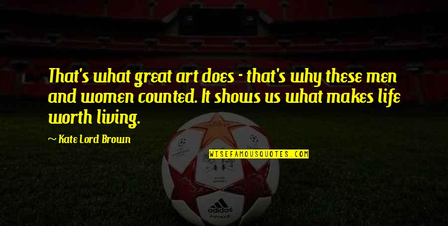 Great Men's Quotes By Kate Lord Brown: That's what great art does - that's why