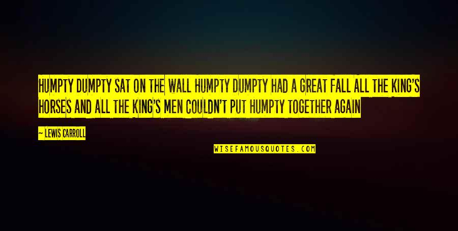 Great Men's Quotes By Lewis Carroll: Humpty Dumpty sat on the wall Humpty Dumpty