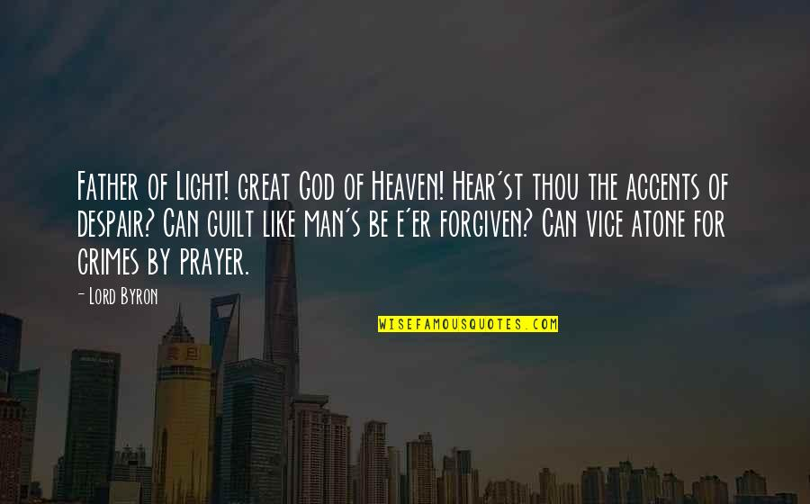 Great Men's Quotes By Lord Byron: Father of Light! great God of Heaven! Hear'st