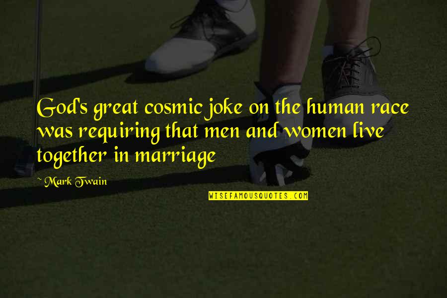 Great Men's Quotes By Mark Twain: God's great cosmic joke on the human race