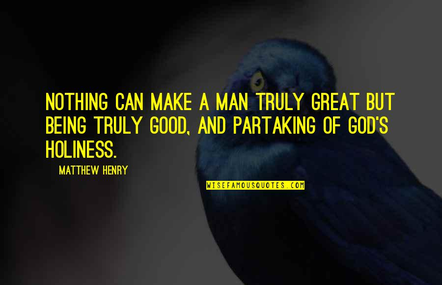 Great Men's Quotes By Matthew Henry: Nothing can make a man truly great but