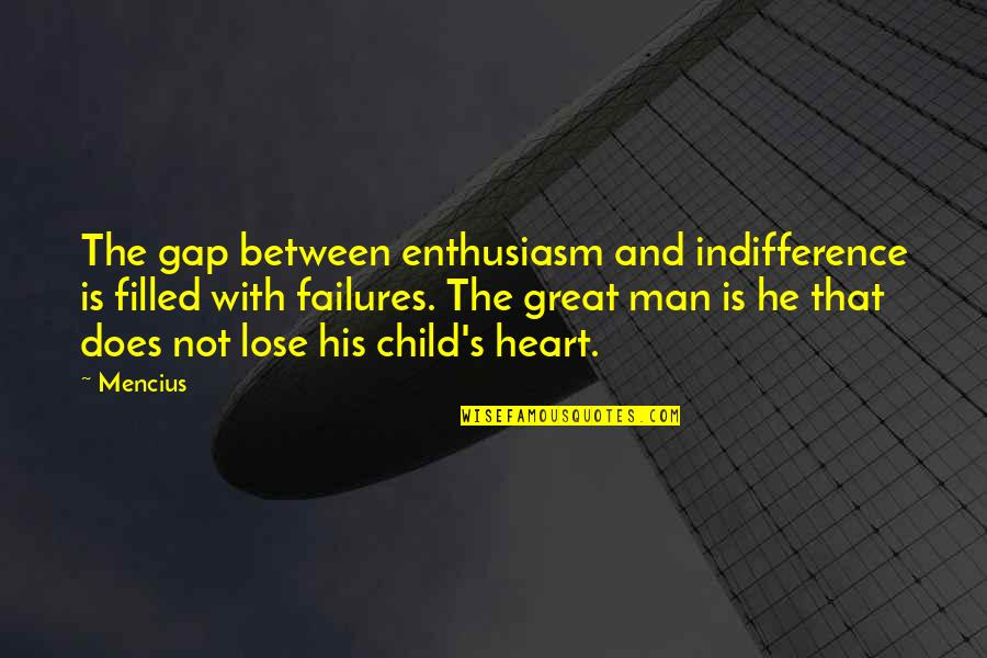 Great Men's Quotes By Mencius: The gap between enthusiasm and indifference is filled