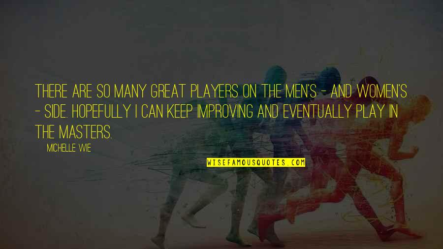 Great Men's Quotes By Michelle Wie: There are so many great players on the
