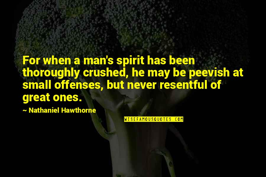 Great Men's Quotes By Nathaniel Hawthorne: For when a man's spirit has been thoroughly