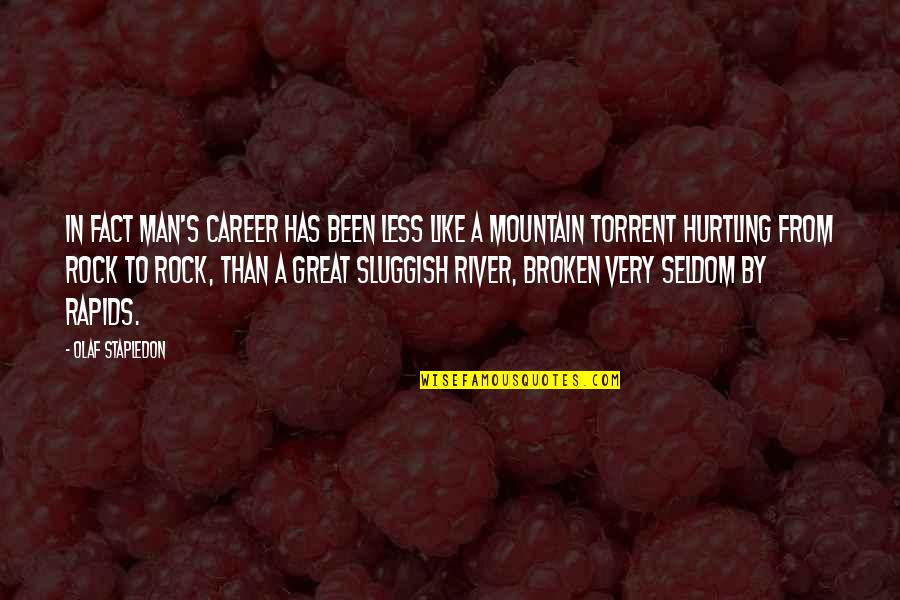 Great Men's Quotes By Olaf Stapledon: In fact man's career has been less like