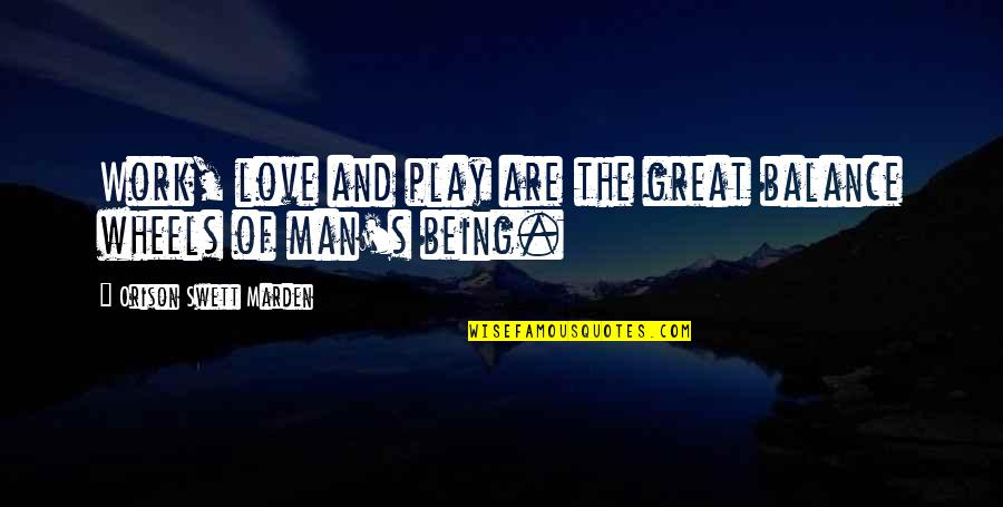 Great Men's Quotes By Orison Swett Marden: Work, love and play are the great balance