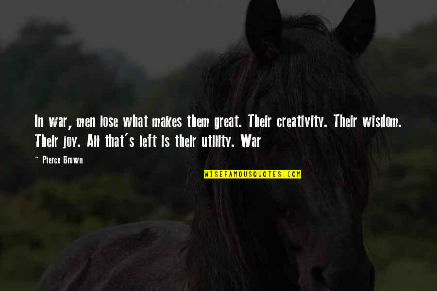 Great Men's Quotes By Pierce Brown: In war, men lose what makes them great.