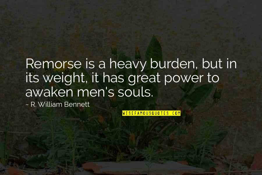Great Men's Quotes By R. William Bennett: Remorse is a heavy burden, but in its