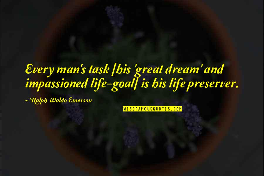 Great Men's Quotes By Ralph Waldo Emerson: Every man's task [his 'great dream' and impassioned