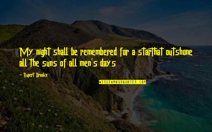 Great Men's Quotes By Rupert Brooke: My night shall be remembered for a starThat