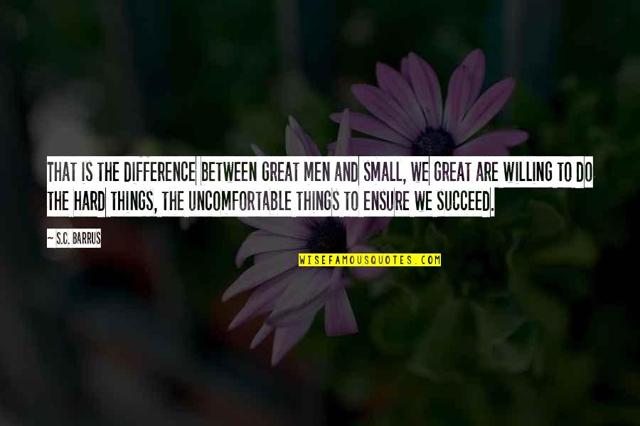 Great Men's Quotes By S.C. Barrus: That is the difference between great men and