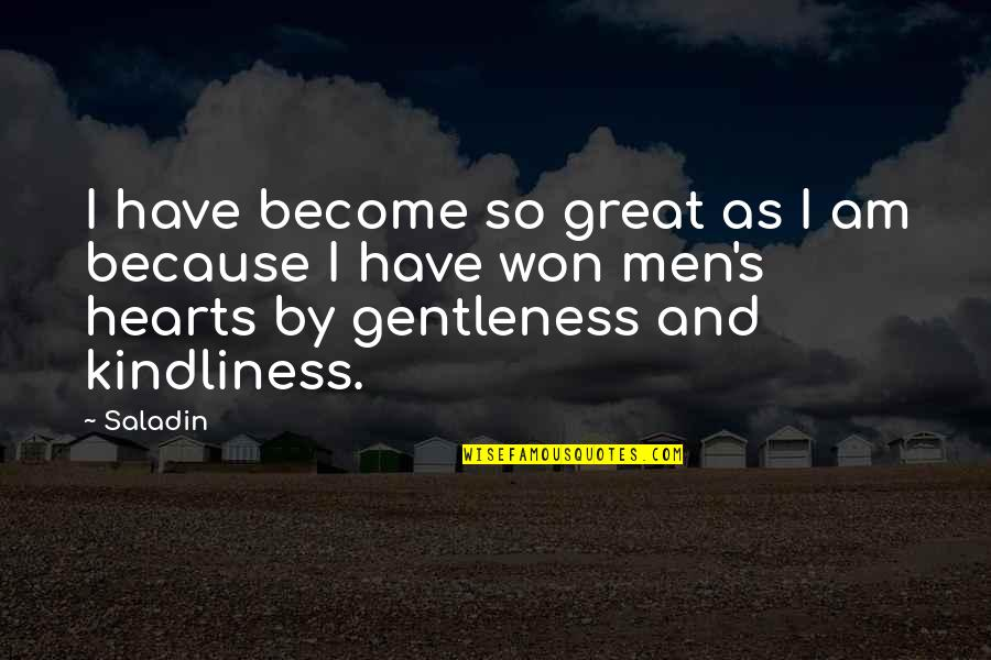 Great Men's Quotes By Saladin: I have become so great as I am