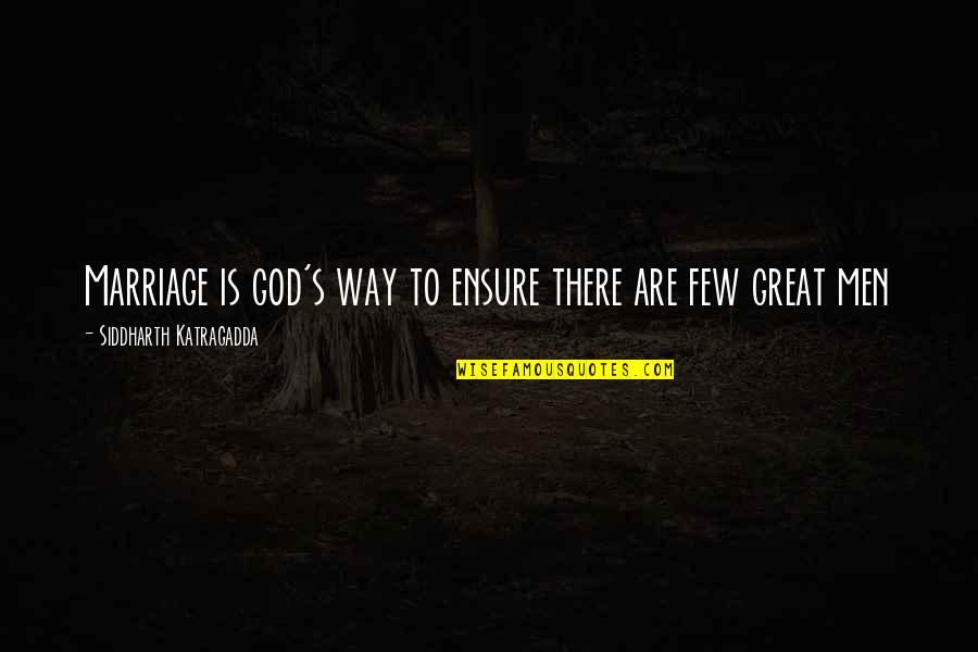 Great Men's Quotes By Siddharth Katragadda: Marriage is god's way to ensure there are