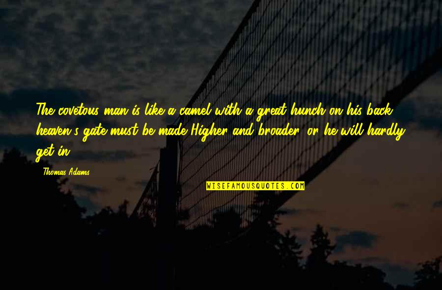 Great Men's Quotes By Thomas Adams: The covetous man is like a camel with