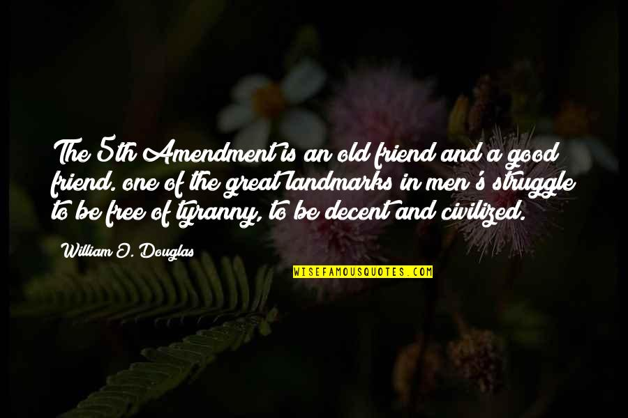Great Men's Quotes By William O. Douglas: The 5th Amendment is an old friend and