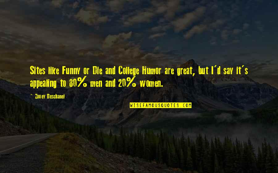 Great Men's Quotes By Zooey Deschanel: Sites like Funny or Die and College Humor
