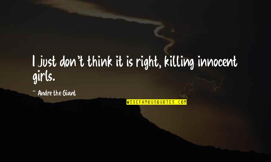 Great Mentors Quotes By Andre The Giant: I just don't think it is right, killing