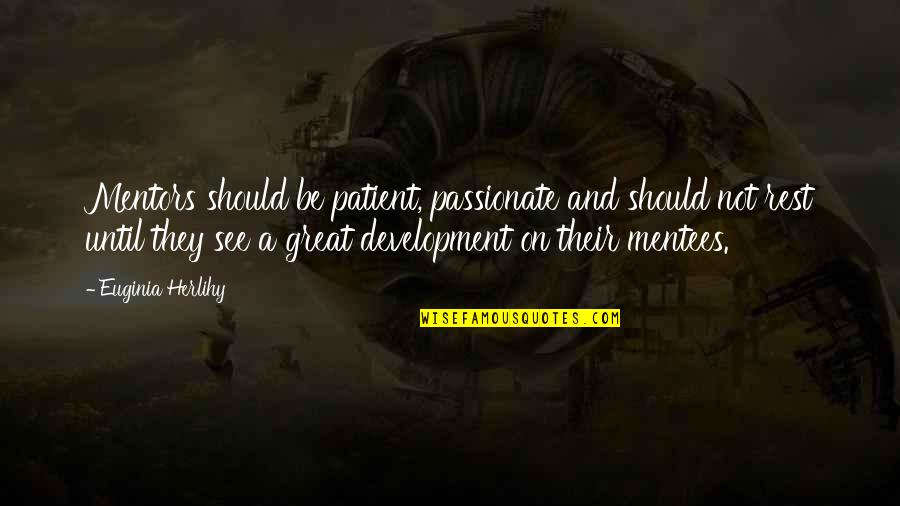 Great Mentors Quotes By Euginia Herlihy: Mentors should be patient, passionate and should not