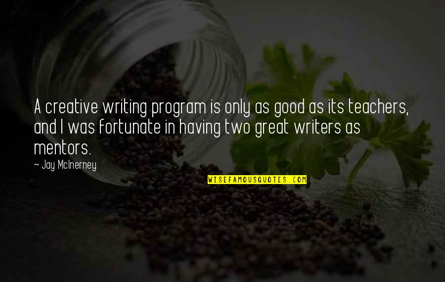 Great Mentors Quotes By Jay McInerney: A creative writing program is only as good