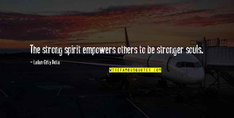 Great Mentors Quotes By Lailah Gifty Akita: The strong spirit empowers others to be stronger