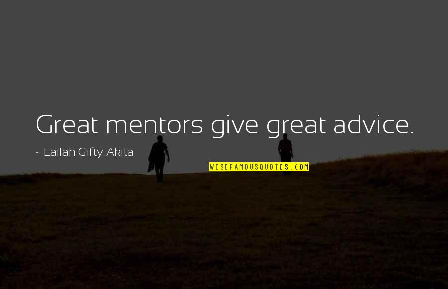Great Mentors Quotes By Lailah Gifty Akita: Great mentors give great advice.