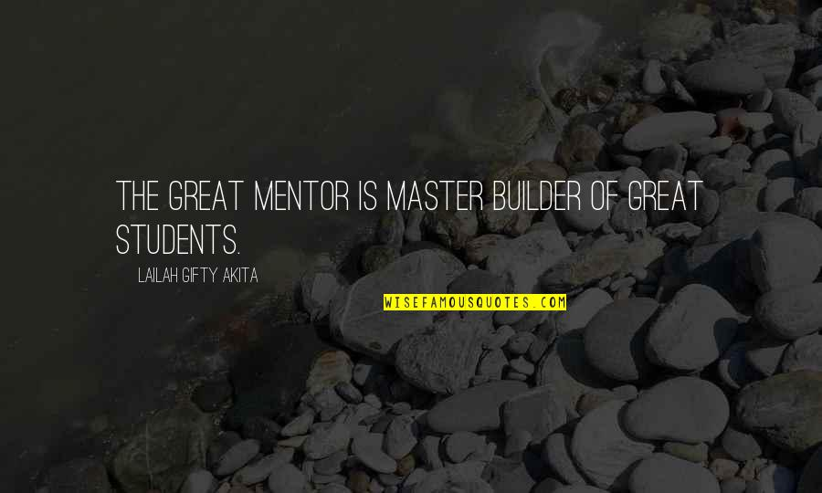 Great Mentors Quotes By Lailah Gifty Akita: The great mentor is master builder of great