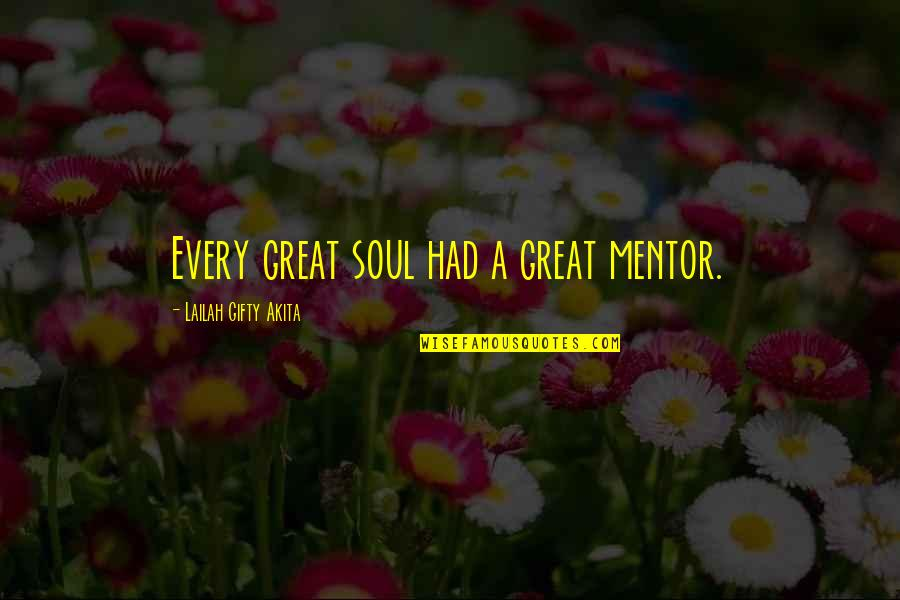 Great Mentors Quotes By Lailah Gifty Akita: Every great soul had a great mentor.