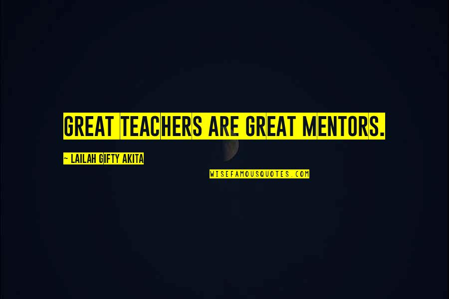 Great Mentors Quotes By Lailah Gifty Akita: Great teachers are great mentors.
