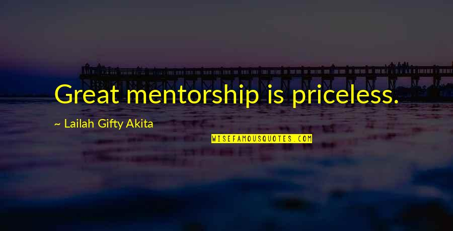 Great Mentors Quotes By Lailah Gifty Akita: Great mentorship is priceless.
