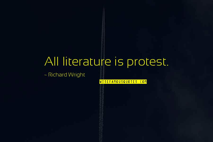 Great Mentors Quotes By Richard Wright: All literature is protest.