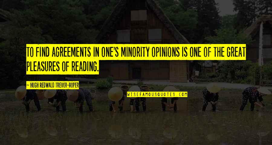 Great Minority Quotes By Hugh Redwald Trevor-Roper: To find agreements in one's minority opinions is
