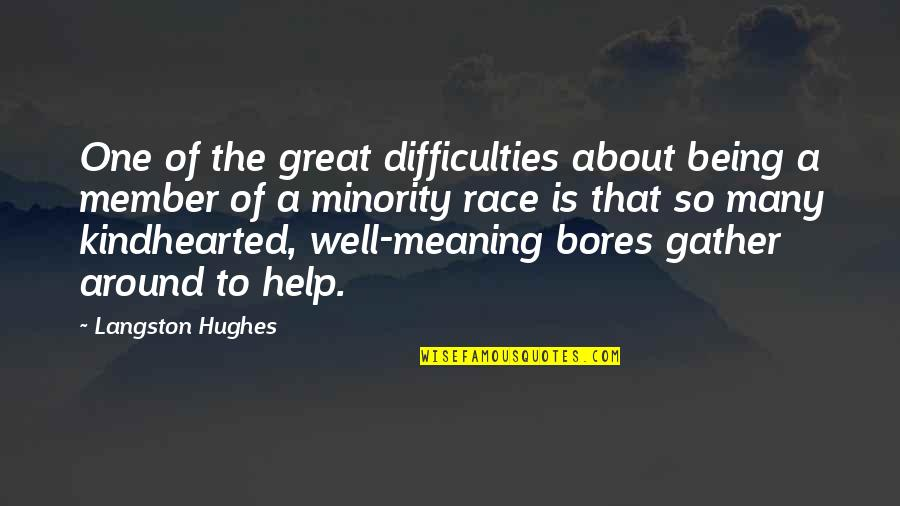 Great Minority Quotes By Langston Hughes: One of the great difficulties about being a