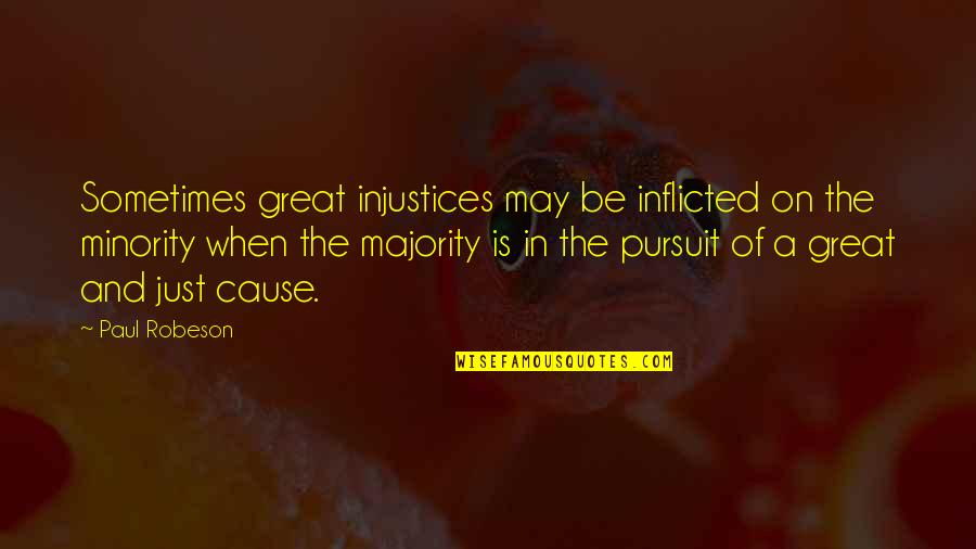 Great Minority Quotes By Paul Robeson: Sometimes great injustices may be inflicted on the