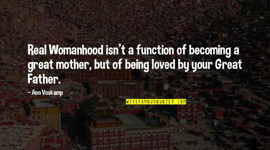 Great Mother Quotes By Ann Voskamp: Real Womanhood isn't a function of becoming a