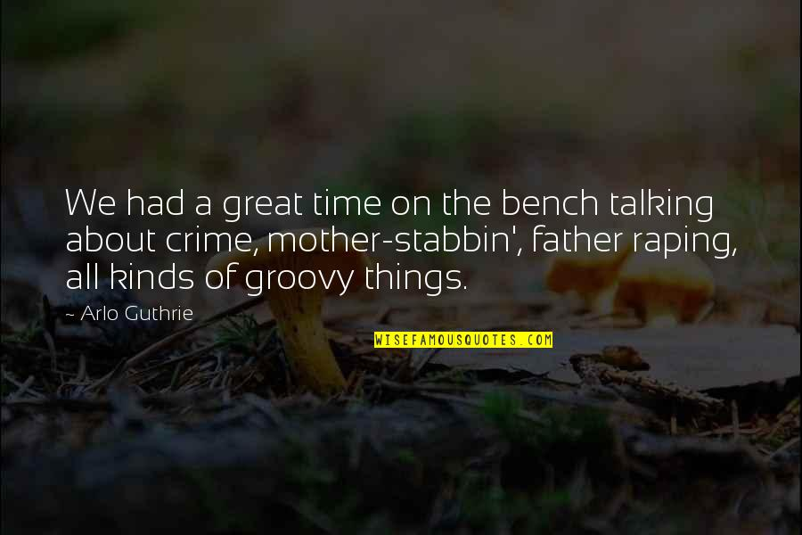 Great Mother Quotes By Arlo Guthrie: We had a great time on the bench