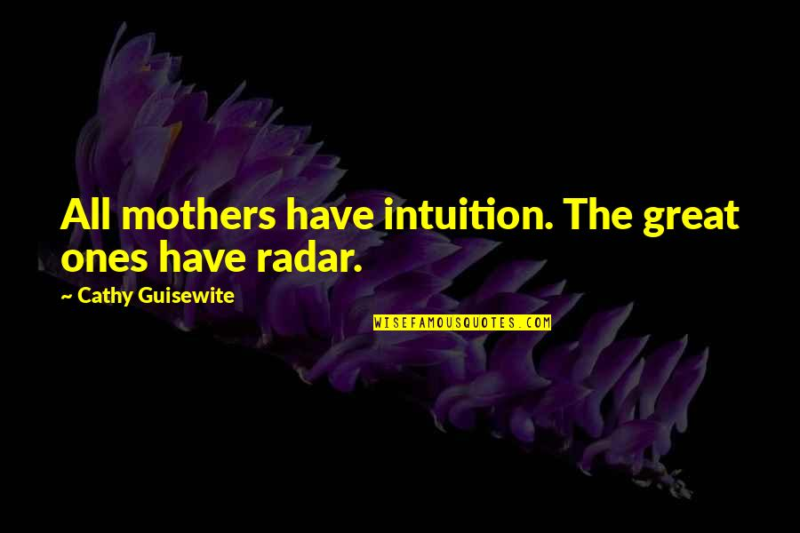 Great Mother Quotes By Cathy Guisewite: All mothers have intuition. The great ones have