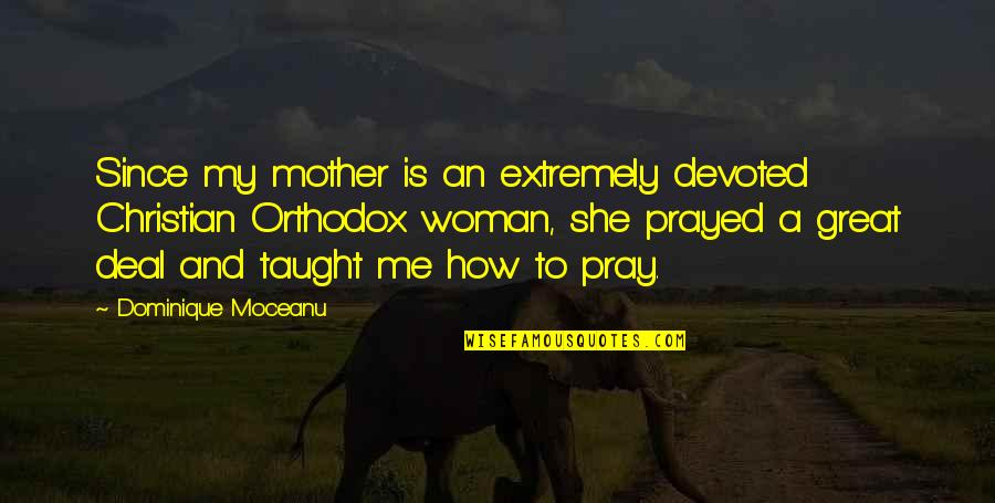 Great Mother Quotes By Dominique Moceanu: Since my mother is an extremely devoted Christian