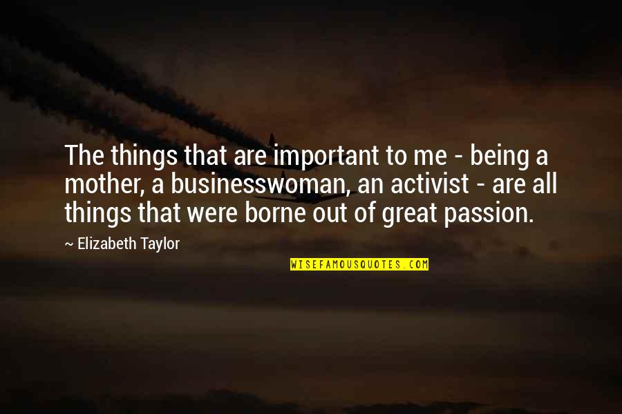 Great Mother Quotes By Elizabeth Taylor: The things that are important to me -