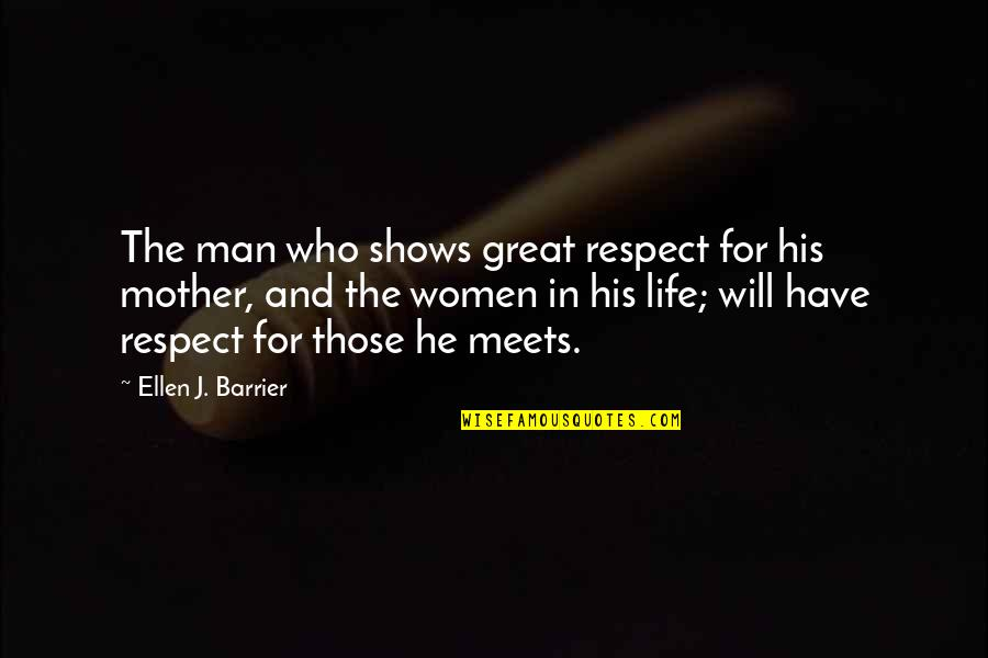 Great Mother Quotes By Ellen J. Barrier: The man who shows great respect for his