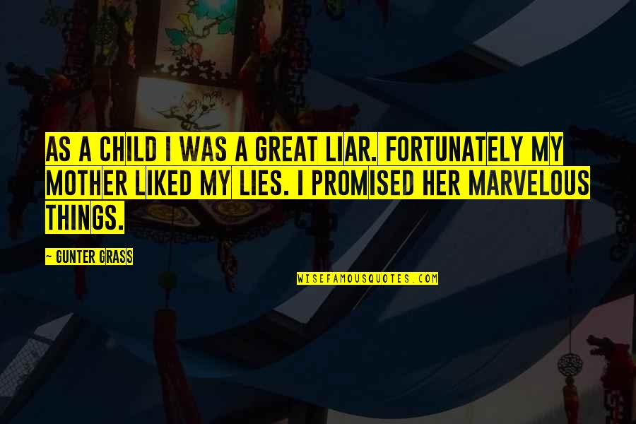 Great Mother Quotes By Gunter Grass: As a child I was a great liar.