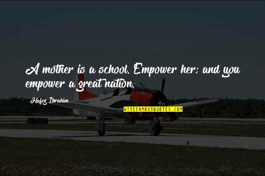 Great Mother Quotes By Hafez Ibrahim: A mother is a school. Empower her; and