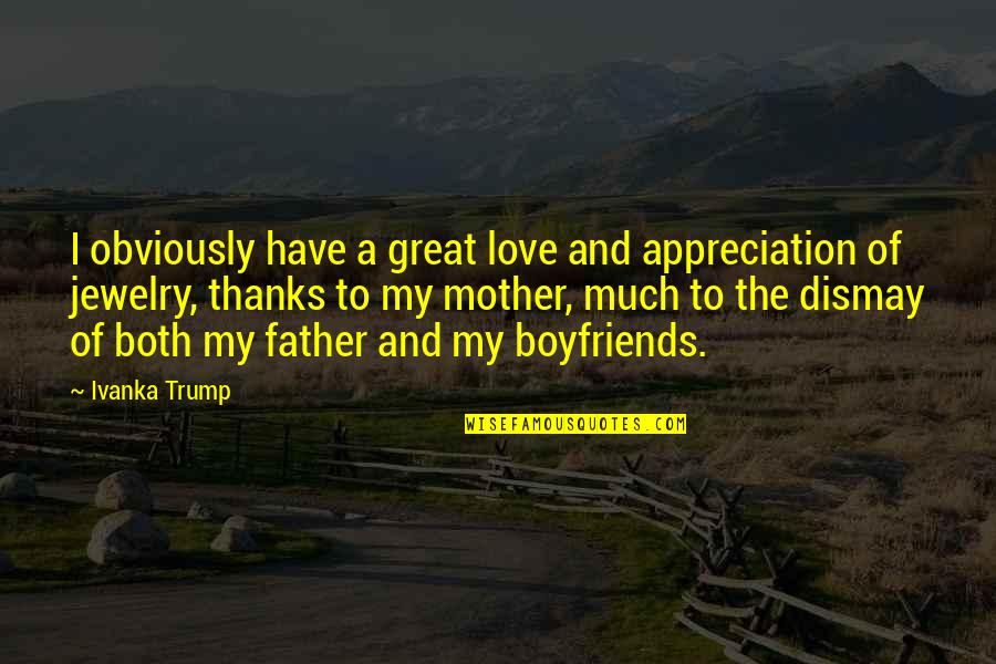 Great Mother Quotes By Ivanka Trump: I obviously have a great love and appreciation