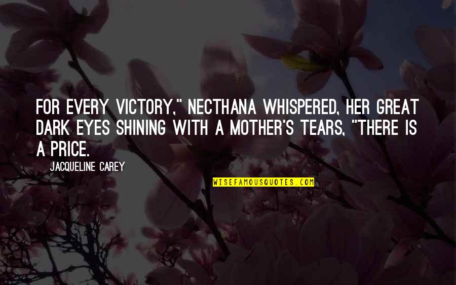"""Great Mother Quotes By Jacqueline Carey: For every victory,"""" Necthana whispered, her great dark"""