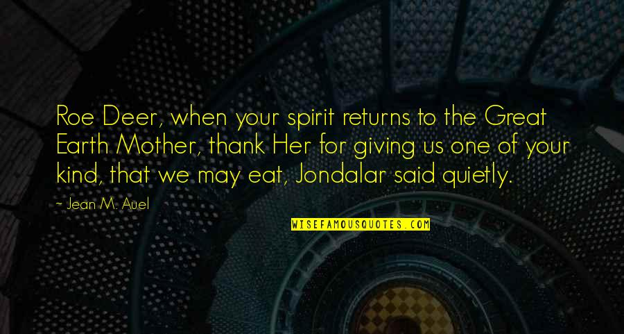 Great Mother Quotes By Jean M. Auel: Roe Deer, when your spirit returns to the