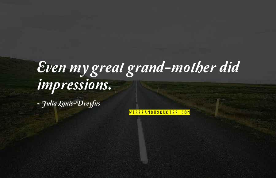 Great Mother Quotes By Julia Louis-Dreyfus: Even my great grand-mother did impressions.