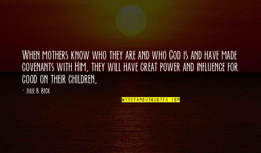 Great Mother Quotes By Julie B. Beck: When mothers know who they are and who