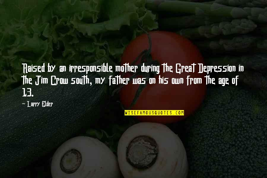 Great Mother Quotes By Larry Elder: Raised by an irresponsible mother during the Great