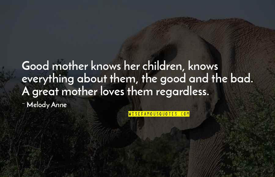 Great Mother Quotes By Melody Anne: Good mother knows her children, knows everything about