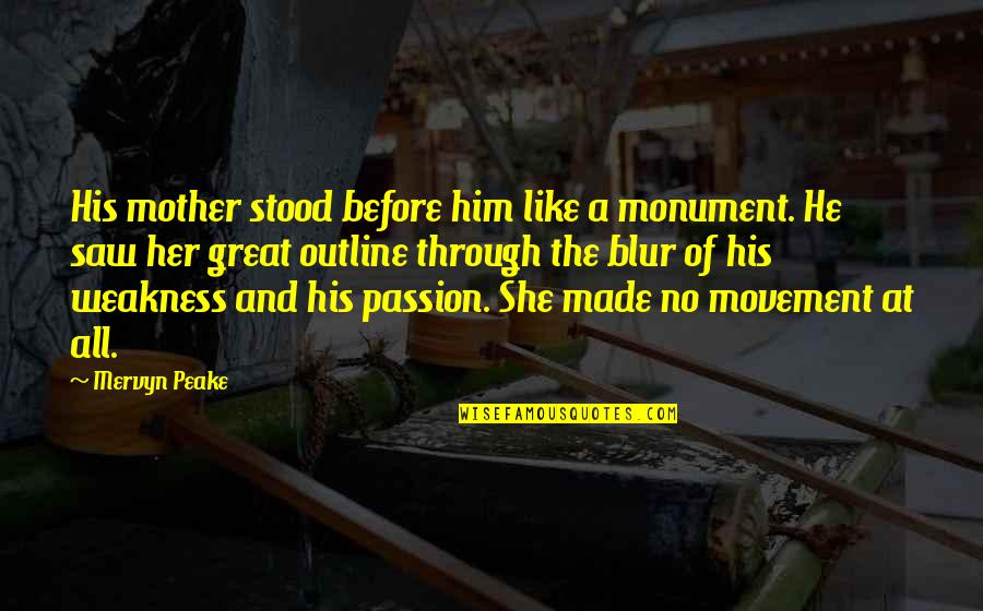 Great Mother Quotes By Mervyn Peake: His mother stood before him like a monument.