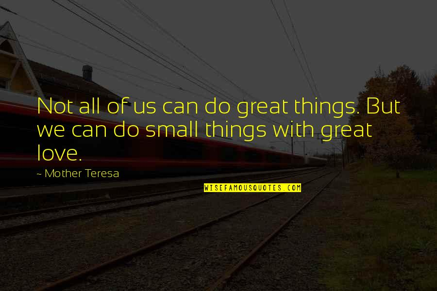 Great Mother Quotes By Mother Teresa: Not all of us can do great things.